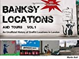Banksy Locations (& Tours) Vol 1: An Unofficial History of Graffiti Locations in London by Bull, Martin 4th (fourth) Revised Edition (2010)