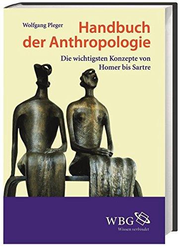 Handbuch der Anthropologie: Die wichtigsten Konzepte von Homer bis Sartre Gebundenes Buch – 1. April 2013 Wolfgang Pleger 3534257898 Philosophie / Allgemeines Lexika