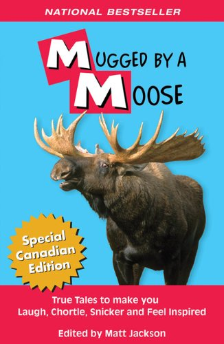 Mugged by a Moose: True Tales to Make you Laugh, Chortle, Snicker and Feel Inspired (Outdoor Humor) (Moose Tales)