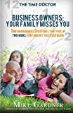 Business Owners: Your Family Misses You: Time Management Strategies That Free Up Two Hours A Day And Get You Loved Again