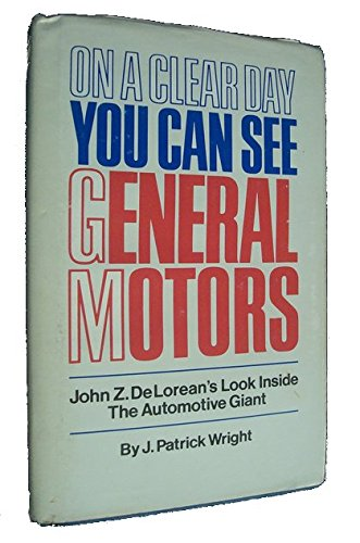 On A Clear Day You Can See General Motors  John Z  Deloreans Look Inside The Automotive Giant