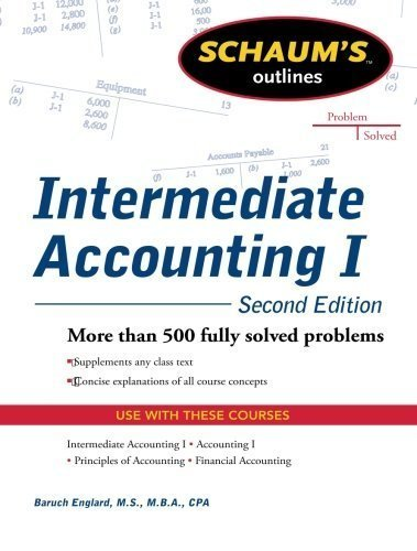 Schaums Outline of Intermediate Accounting I, Second Edition (Schaum's Outlines) by Baruch Englard (2011-04-01)