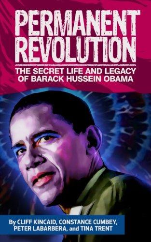 Permanent Revolution: The Secret Life and Legacy of Barack Hussein Obama