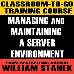Classroom-To-Go Training Course for Managing and Maintaining a Server Environment