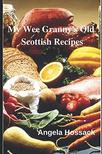 My Wee Granny's Old Scottish Recipes: Plain, delicious and wholesome Scottish fare from my wee granny's table to yours