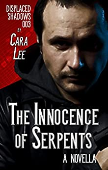 The Innocence of Serpents: a novella (displaced shadows Book 3) by [Lee, Cara]