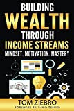 Building Wealth Through Income Streams: Mindset. Motivation. Mastery