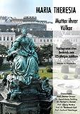 Maria Theresia - Mutter ihrer Völker: Psychogramm eines Denkmals zum 125-jähr... - Maria Theresia - Mutter ihrer Völker: Psychogramm eines Denkmals zum 125-jähr...