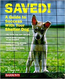 Saved: A Guide to Success With Your Shelter Dog by Myrna L. Papurt (1997-08-03)