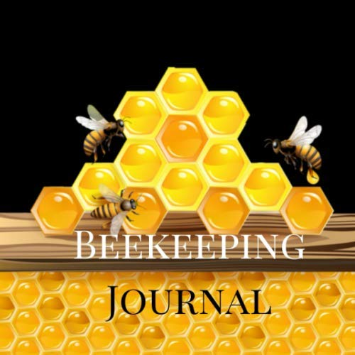 Beekeeping Journal: A Practical Bee Keeping Pollination Guide Maintenance Notebook, Log Book, Tracker, Organizer With Blank Forms To Record Colonies, ... More For Beginning And Advanced Beekeepers