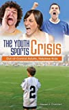 img - for The Youth Sports Crisis: Out-of-Control Adults, Helpless Kids book / textbook / text book