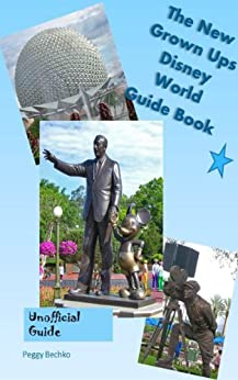 The New Grown Ups Disney World Guide Book by [Bechko, Peggy]