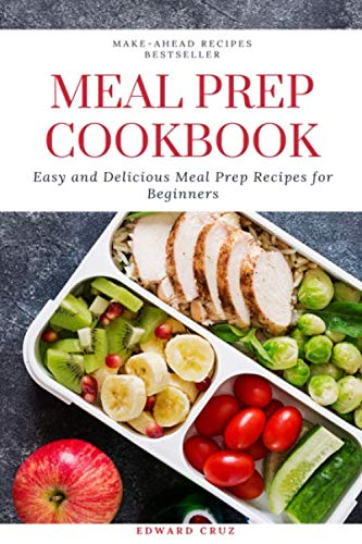 Meal Prep Cookbook: Easy and Delicious Meal Prep Recipes for Beginners by Edward Cruz