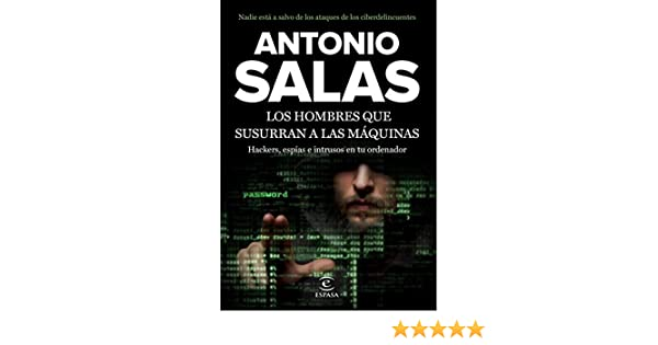 Amazon.com: Los hombres que susurran a las máquinas: Hackers, espías e intrusos en tu ordenador (Spanish Edition) eBook: Antonio Salas: Kindle Store