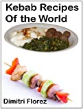 Kebab Recipes of the World: Kebabs are the ultimate BBQ food and here we have the best world kebab recipe from chicken kebab recipe to shish kebab recipe
