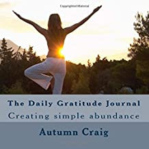 The Daily Gratitude Journal: Creating simple abundance