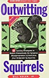 img - for Outwitting Squirrels: 101 Cunning Stratagems to Reduce Dramatically the Egregious Misappropriation of Seed from Your Birdfeeder by Squirrels by Bill Adler (1996-10-01) book / textbook / text book