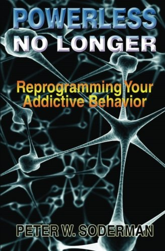 Powerless No Longer: Reprogramming Your Addictive Behavior