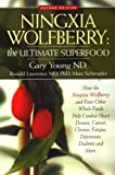 Ningxia Wolfberry: Ultimate Superfood: How the Ningxia Wolfberry And Four Other Foods Help Combat Heart Disease, Cancer, Chronic Fatigue, Depression, Diabetes And More