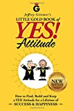 img - for Jeffrey Gitomer's Little Gold Book of YES! Attitude: New Edition, Updated & Revised: How to Find, Build and Keep a YES! Attitude for a Lifetime of SUCCESS & HAPPINESS book / textbook / text book