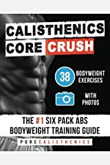 Calisthenics: Core CRUSH: 38 Bodyweight Exercises | The #1 Six Pack Abs Bodyweight Training Guide (The SUPERHUMAN Series) Paperback