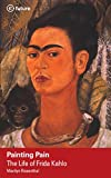 img - for Painting Pain: The Life of Frida Kahlo (e-future Biography Series Book 7) book / textbook / text book