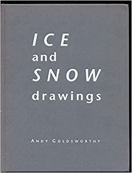 Andy Goldsworthy Ice And Snow Drawings Andy Goldsworthy