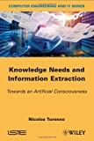 Knowledge Needs and Information Extraction : Towards an Artificial Consciousness, Turenne, Nicolas, 1848215150