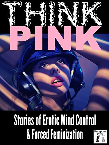 Think Pink: Stories of Erotic Mind Control and Forced Feminization