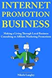 Internet Promotion Business: Making a Living Through Local Business Consulting or Affiliate Marketing Promotions