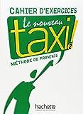 Le nouveau taxi! Cahier d'exercices. Per le Scuole superiori: Nouveau Taxi! 2. Cahier D'Exercices