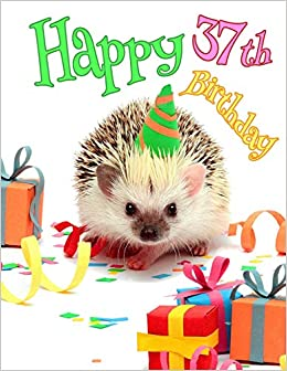 Happy 37th Birthday Cute Hedgehog Party Themed Journal Better Than A Card Black River Art 9781720265351 Amazon Books