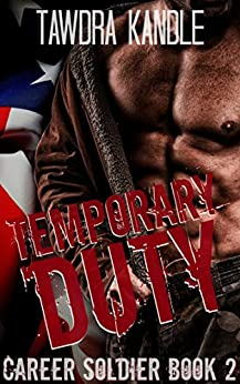 Temporary Duty: A Career Soldier Military Romance by [Kandle, Tawdra]