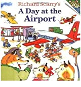 (RICHARD SCARRY'S A DAY AT THE AIRPORT ) By Scarry, Richard (Author) Paperback Published on (04, 2001)