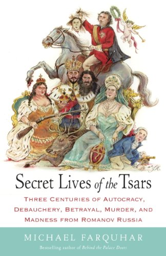 Secret Lives of the Tsars: Three Centuries of Autocracy, Debauchery, Betrayal, Murder, and Madness from Romanov Russia cover
