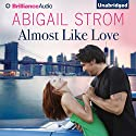 Almost Like Love Audiobook by Abigail Strom Narrated by Amy McFadden