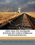 Diss Iur de Eo Quod Iustum Est Circa Formam Exheredationis, Johann G. Bauer, 1279921250