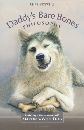 Download Daddy's Bare Bones Philosophy: Featuring a Conversation with Martin the Wolf Dog pdf epub