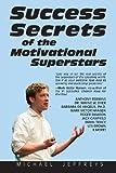 Success Secrets of the Motivational Superstars, Michael Jeffreys, 1626549524