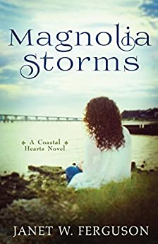 Magnolia Storms (A Coastal Hearts Novel) by [Ferguson, Janet W.]
