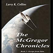The McGregor Chronicles: Book 2 - Escape from Eden | Larry K. Collins