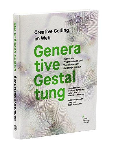 Generative Gestaltung: Creative Coding im Web Entwerfen, Programmieren und Visualisieren mit Javascript in p5.js (Generative Design Visualize Program And Create With Processing)