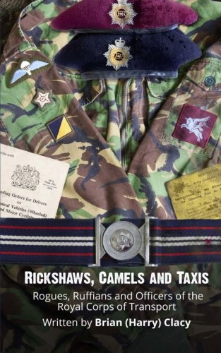 Download Rickshaws, Camels and Taxis: (Rogues, Ruffians and Officers of the Royal Corps of Transport) PDF