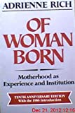 Of Woman Born : Motherhood As Experience and Institution, Rich, Adrienne, 0393303861