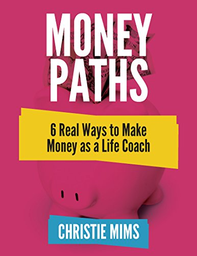 Money Paths - 6 Real Ways to Make Money as a Life Coach