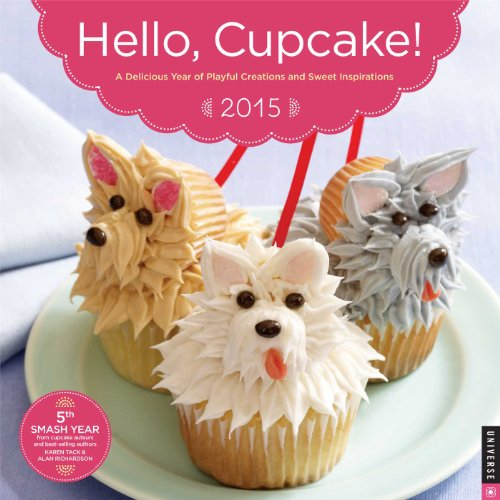 Hello, Cupcake! 2015 Wall Calendar: A Delicious Year of Playful Creations and Sweet Inspirations by Karen Tack, Alan Richardson