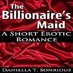 The Billionaire's Maid (A Short Erotic Romance) | Daniella T. Sonrious