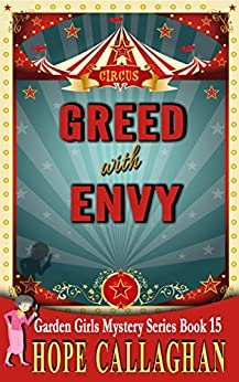 Greed with Envy: A Garden Girls Cozy Mysteries Book (Garden Girls Christian Cozy Mystery Series 15) by [Callaghan, Hope]