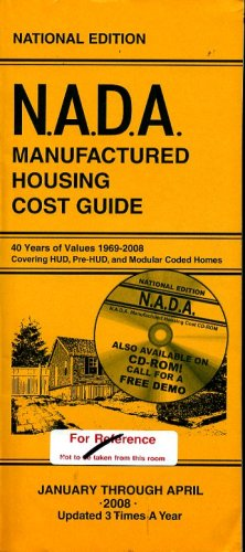 NADA Manufactured Housing Cost Guide 40 Years of Values 1969-2008 Covering HUD, Pre-HUD, and Modular Coded Homes January Through April 2008