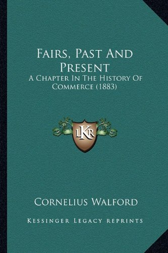 Fairs, Past And Present: A Chapter In The History Of Commerce (1883) pdf epub